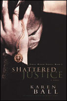 Shattered Justice by Karen Ball - TriciaGoyer.com