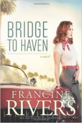 Bridge to Haven by Francine Rivers - TriciaGoyer.com