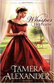 To Whisper Her Name by Tamera Alexander - TriciaGoyer.com